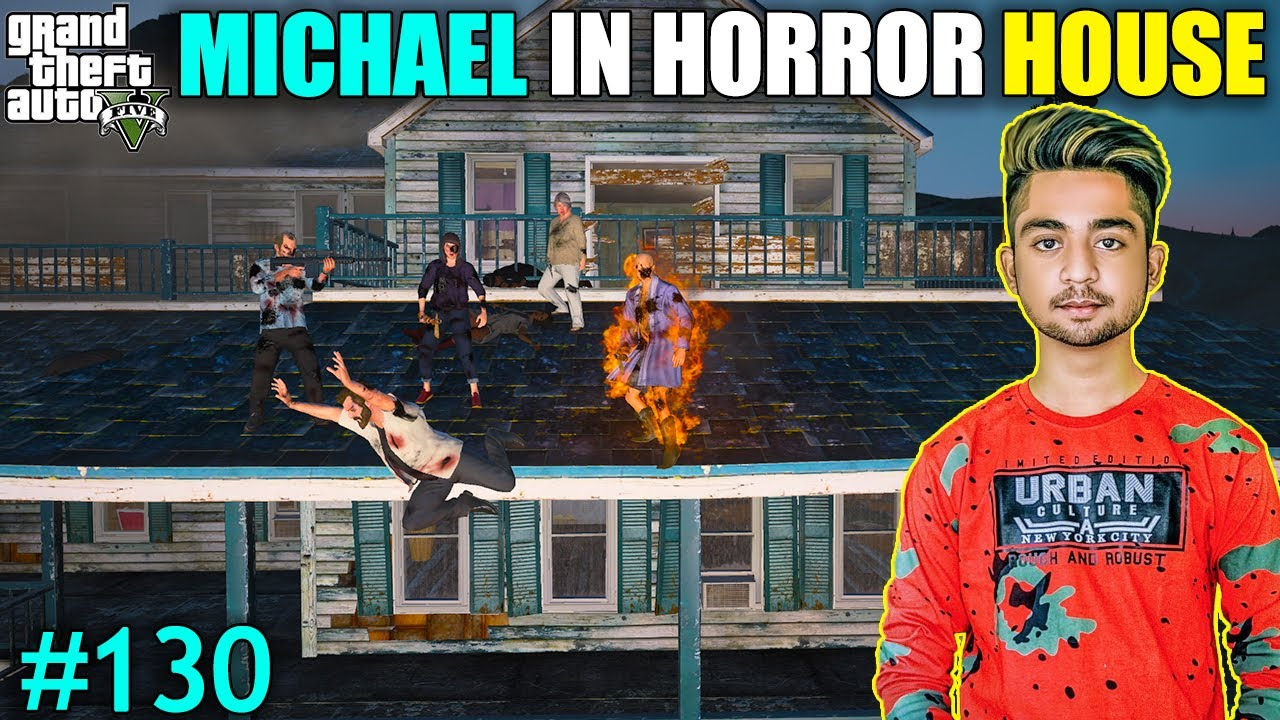 MICHAEL IN HORROR HOUSE | WE ARE IN HORROR HOUSE | GTA V GAMEPLAY #130