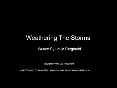 """""""WEATHERING THE STORMS"""" By Louie Fitzgerald"""