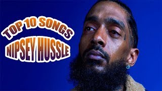 TOP 10 NIPSEY HUSSLE SONGS   THE MARATHON CONTINUES!