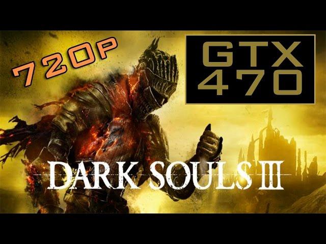 Dark Souls 3 - Gtx 470 + Phenom Ii X4 965 Be (720p Maxed)