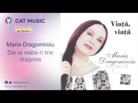 Maria Dragomiroiu - Dar-ar naiba-n tine dragoste
