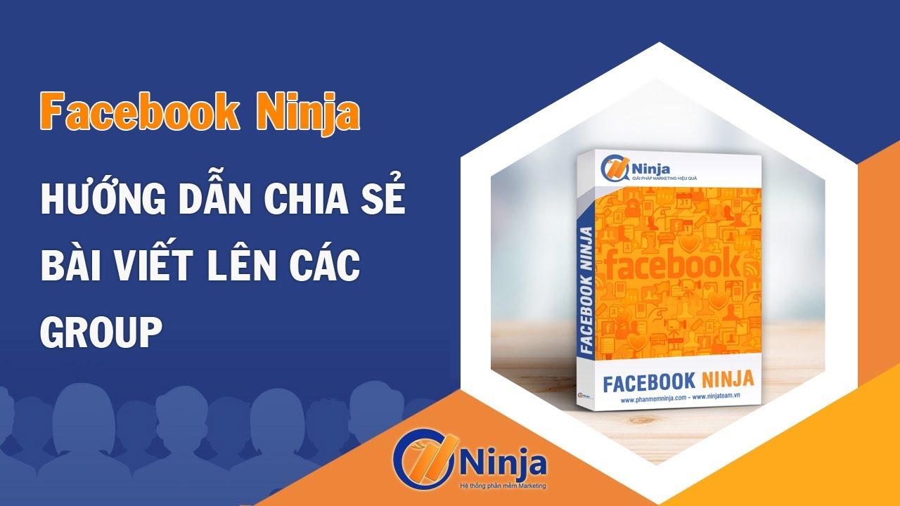 Facebook Ninja – Hướng Dẫn Chia Sẻ Bài Viết Lên Các Group