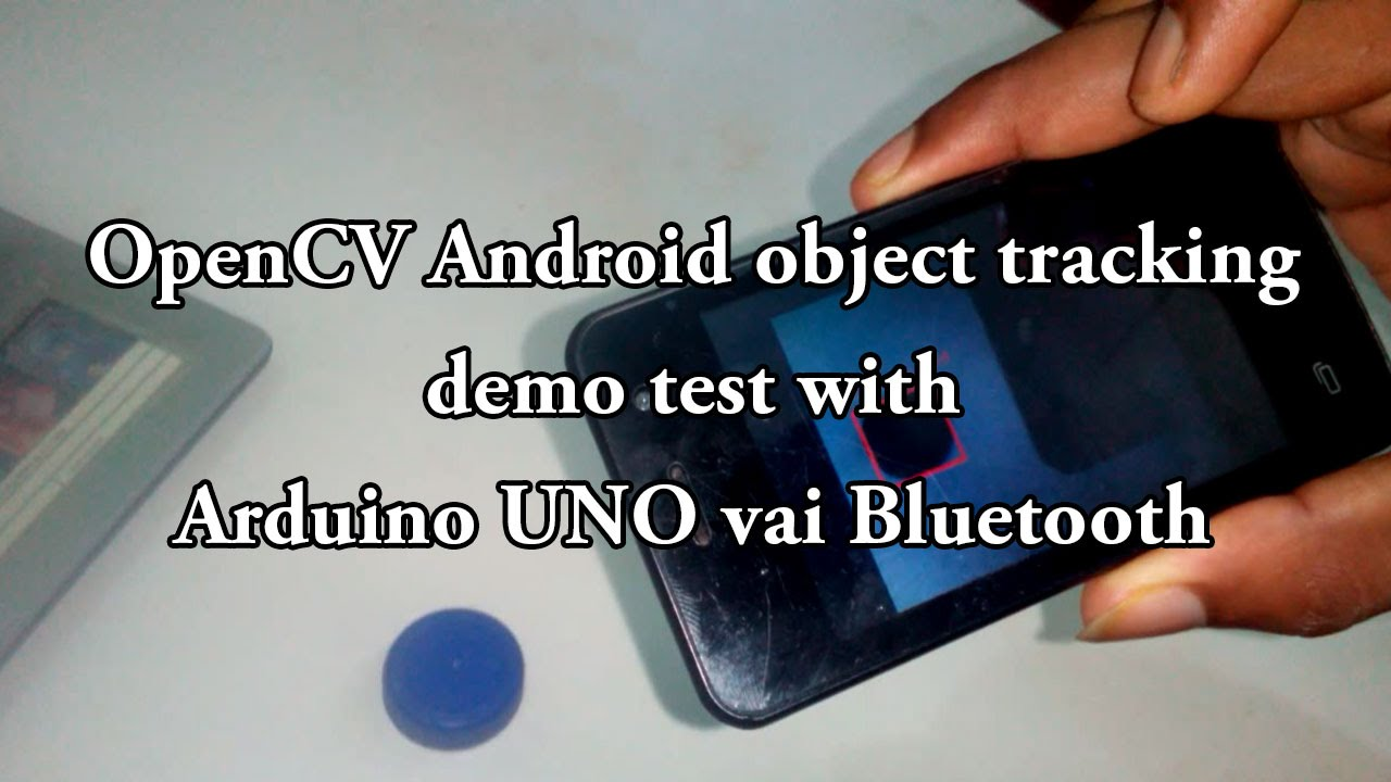 OpenCV Android object tracking demo test with Arduino UNO vai Bluetooth
