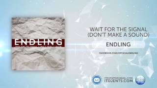 Endling - Wait For The Signal (Don