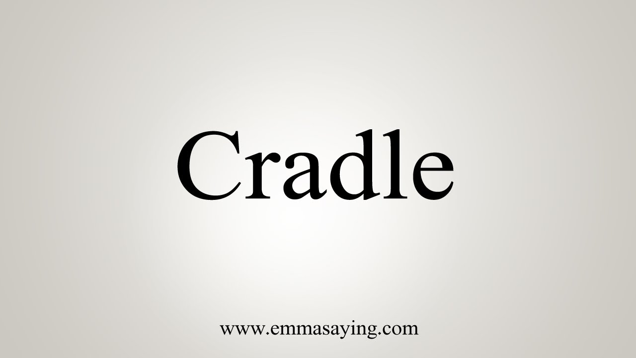 How To Say Cradle