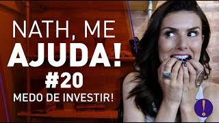 NATH ME AJUDA #20: MEDO DE INVESTIR! Acabe com o medo hoje e ganhe mais dinheiro.