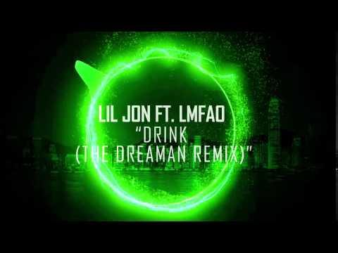 Lil Jon - Drink Ft. LMFAO (The Dreaman Remix)