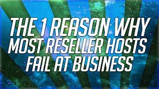 The 1 Reason Why Most Reseller Hosts Fail At Business