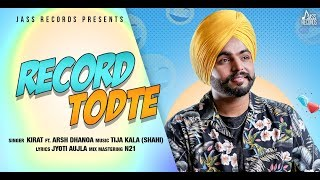 Record Todte | (Full Song) | kirat Ft. Arsh Dhanoa | New Punjabi Songs 2019