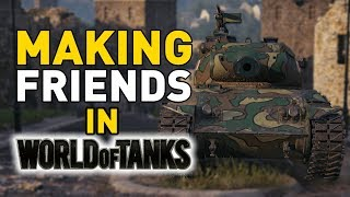 Making Friends in World of Tanks!