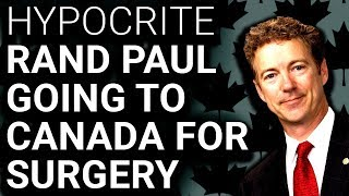 """""""Single Payer is Slavery"""" Rand Paul Going to Canada for Surgery"""