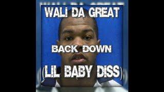 Wali Da Great - Back Down  (Lil Baby Diss)