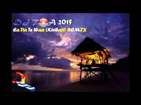 dj toa 2015 - Ea Tia Te Waa Kiribati REMIX