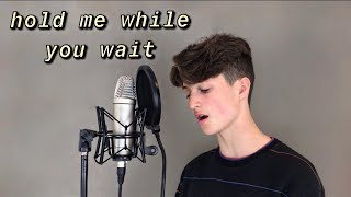 Lewis Capaldi - Hold Me While You Wait cover Video