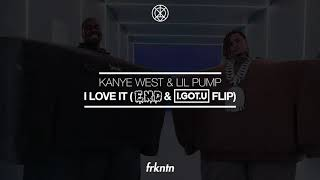 Kanye West & Lil Pump - I Love It (E.N.D & I.GOT.U FLIP)