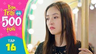 Bạn Trai Tôi 500 Tuổi - Tập 16 | Phim Bộ Tình Cảm Trung Quốc Hay Nhất 2019 | Ngô Thiến, Kim Tae Hwan