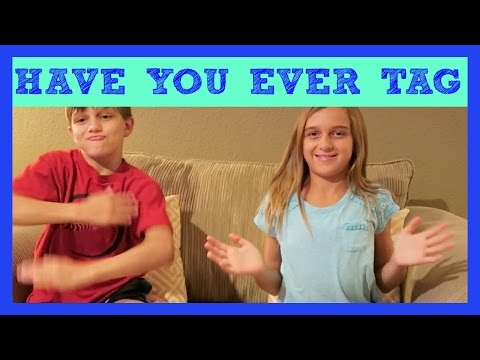 HAVE YOU EVER TAG