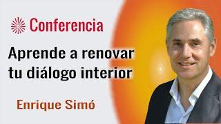 Aprende a renovar tu diálogo interior. Conferencia de  Enrique Simó. Brahma Kumaris.