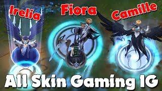 All skin Gaming IG: Fiora, Camille, Irelia, LeBlanc, Kai'Sa và Rakan ✩ Biết Đâu Được