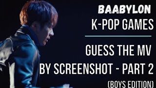 Guess the MV by Screenshot Part 2 [K-Pop Game] Boys edition