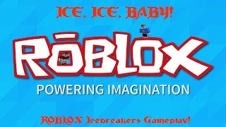 ICE, ICE, BABY! (Icebreaker ROBLOX Gameplay With FuZz)