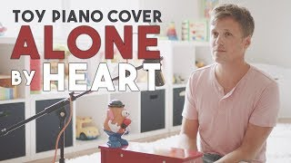 """""""ALONE"""" by HEART ❤️ [Covered on My Son's Toy Piano]"""
