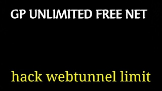 gp unlimited free net by webtunnel......hack webtunnel limit....10000%% working...