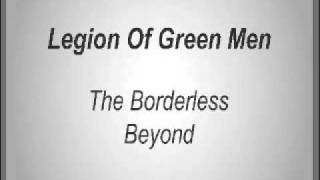 Legion Of Green Men - The Borderless Beyond