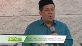 DPR RI -  FAHRI HAMZAH INGATKAN PEMBUBARAN ORMAS HARUS DENGAN PROSEDUR HUKUM