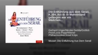 Die Entführung aus dem Serail, K.384, Act III: In Mohrenland gefangen war ein Mädchen...