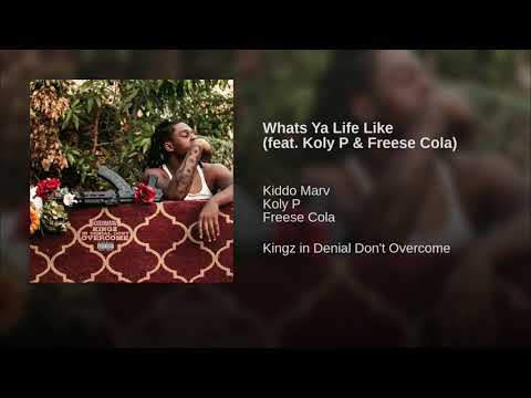 Kiddo Marv - Whats Ya Life Like ft. Koly P &  Freese Cola