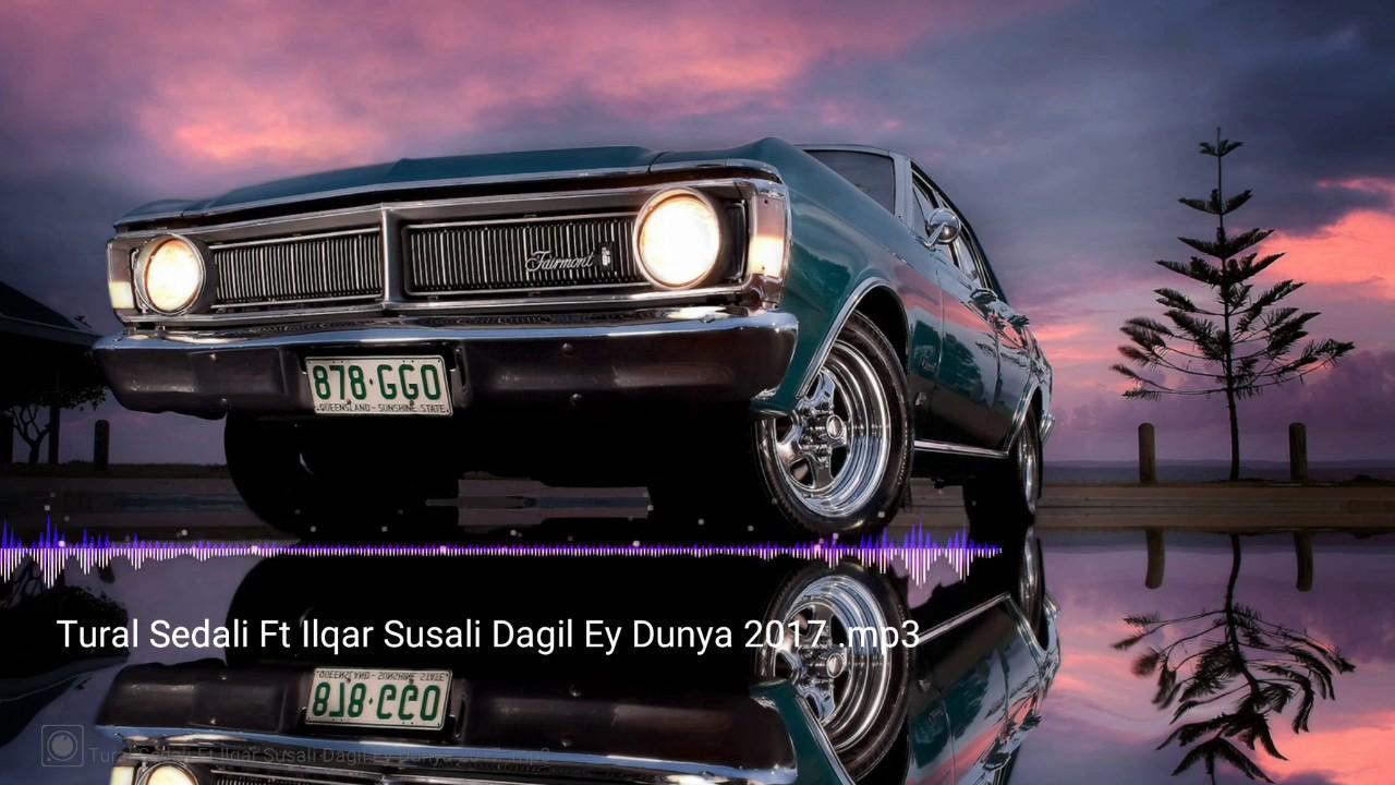 Tural Sedali Ft Ilqar Susali Dagil Ey Dunya Dagil 2017 Youtube