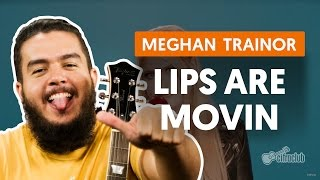 Lips Are Movin - Meghan Trainor (aula de violão completa)