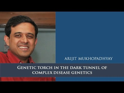 Genetic torch in the dark tunnel of complex disease genetics - Arijit Mukhopadhyay
