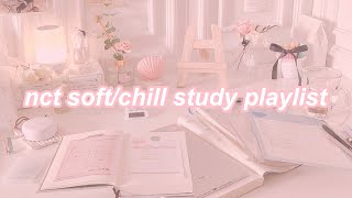 NCT soft/chill study playlist [ all units ] ✧・゚: *✧・゚:*