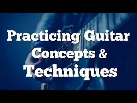 Practicing Guitar | Concepts and Techniques