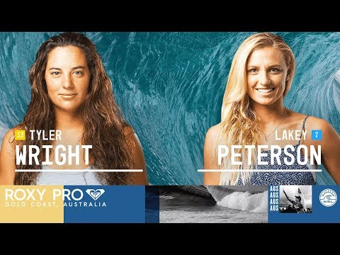 Tyler Wright vs. Lakey Peterson - Quarterfinals, Heat 1 - Roxy Pro Gold Coast 2018