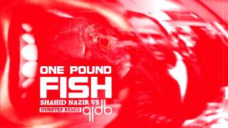 One Pound Fish Dubstep Remix - 91dB feat Shahid Nazir