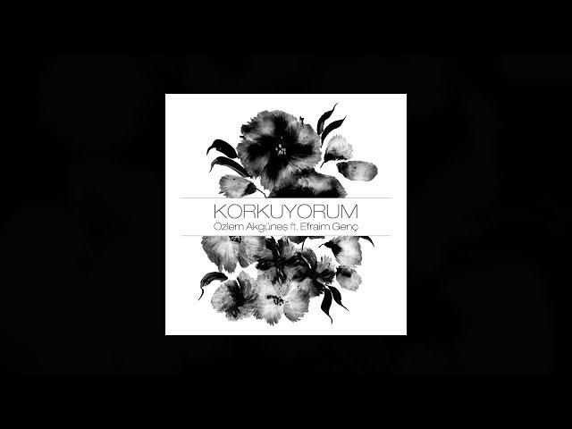 Özlem Akgüne? - Korkuyorum (feat. Efraim Genç) [Avlu Dizisi] [Official Audio]