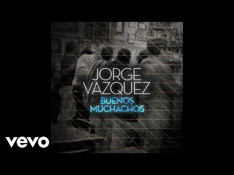 Jorge Vázquez - Buenos Muchachos (Pseudo Video)