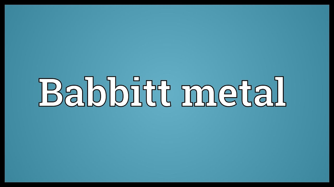 Babybett Metall Babbitt Metal Meaning Youtube
