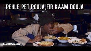 Pehle Pet Pooja, Fir Kaam Dooja RealSHIT
