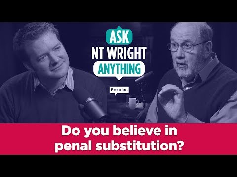 Do you believe in penal substitution?  // Ask NT Wright Anything