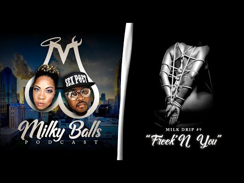 "Milky Balls Podcast: Milk Drip No. 9 - ""Freek'N You"""