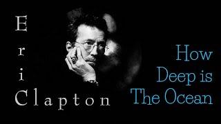 Eric Clapton - How Deep is The Ocean (Srpski prevod)