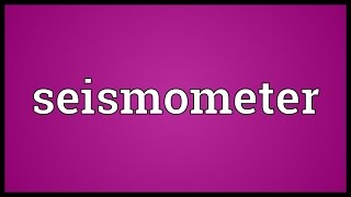Seismometer Meaning