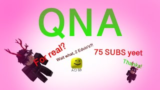 75 subscribers special! [[QNA]] (Roblox)