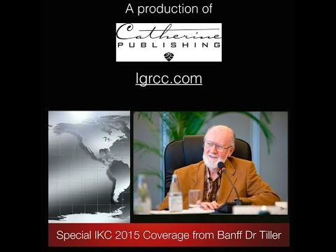 Dr Tiller Keynote~Special IKC 2015 Coverage from Banff IKC