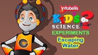 Escaping Water | Science Experiments for Kids | Infobells