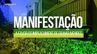 AO VIVO: Manifestação a favor do impeachment de Gilmar Mendes